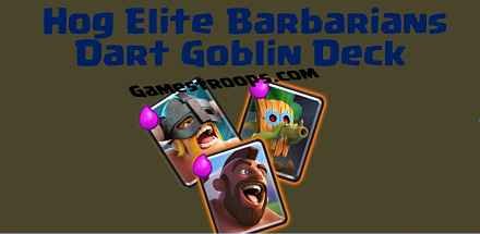 Hog Elite Barbarians Dart Goblin Deck