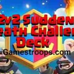 Clash Royale How Get 9 Win In 2v2 Sudden Death Challenge Deck