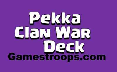 Clash Royale Pekka Clan War Deck