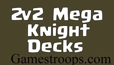 2v2 Mega Knight Deck 2018