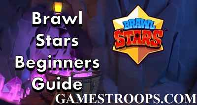 Brawl Stars Beginners Guide