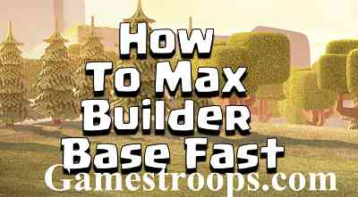 How To Max Builder Base Fast 2018