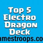Top 5 Clash Royale Best Electro Dragon Deck Arena 11+ 2018
